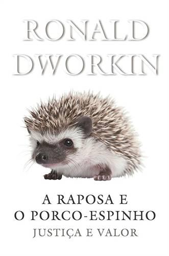 A Raposa e o Porco-Espinho, de Ronald Dworkin
